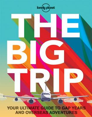 The Big Trip: Your Ultimate Guide to Gap Years and Overseas Adventures - Lonely Planet (Paperback)