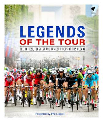Legends of the Tour: The hottest, toughest and fastest riders of this decade (Hardback)