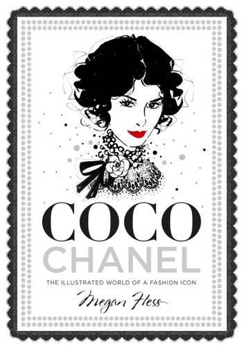 Coco Chanel: The Illustrated World of a Fashion Icon (Hardback)