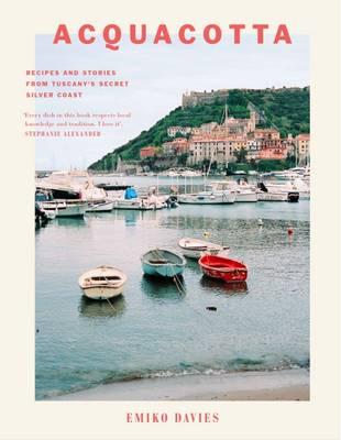 Acquacotta: Recipes and Stories from Tuscany's Secret Silver Coast (Hardback)