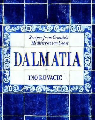 Dalmatia: Recipes from Croatia's Mediterranean Coast (Hardback)