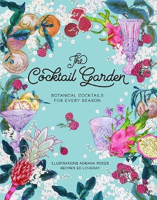 The Cocktail Garden: Botanical cocktails for every season (Hardback)