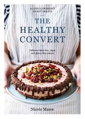 The Healthy Convert: Allergy-friendly sweet treats (Hardback)