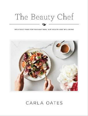The Beauty Chef: Delicious Food for Radiant Skin, Gut Health and Wellbeing (Hardback)