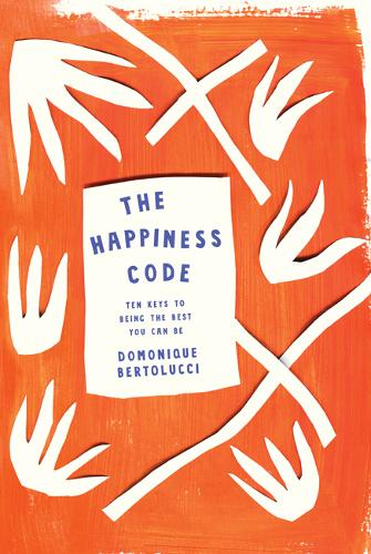 The Happiness Code: Ten Keys to Being the Best You Can Be (Hardback)
