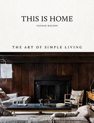 This Is Home: The Art of Simple Living (Hardback)