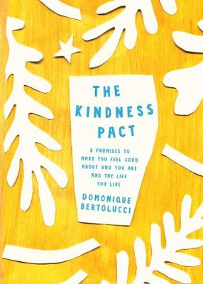The Kindness Pact: 8 Promises to Make you Feel Good About Who You Are and the Life You Live (Hardback)