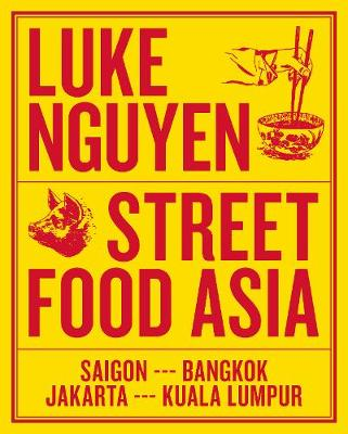Luke Nguyen's Street Food Asia: Saigon, Bangkok, Kuala Lumpur, Jakarta (Paperback)
