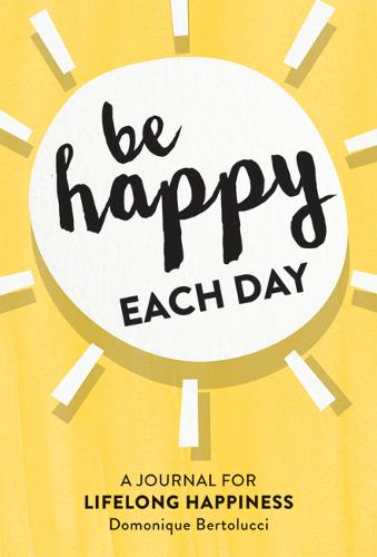 Be Happy Each Day: A journal for life-long happiness
