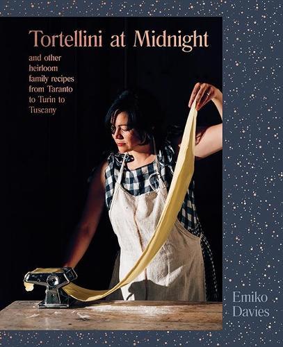 Tortellini at Midnight: and other heirloom family recipes from Taranto to Turin to Tuscany (Hardback)