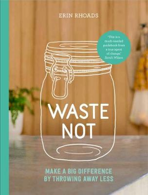 Waste Not: Make a Big Difference by Throwing Away Less (Paperback)