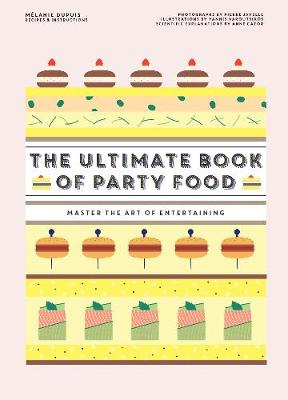The Ultimate Book of Party Food: Master The Art of Entertaining (Hardback)