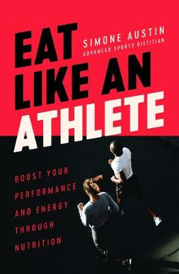 Eat Like an Athlete: Boost your energy and performance through nutrition (Paperback)