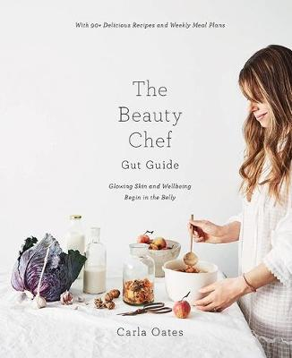 The Beauty Chef Gut Guide: Glowing skin and wellbeing begins in the belly (Hardback)