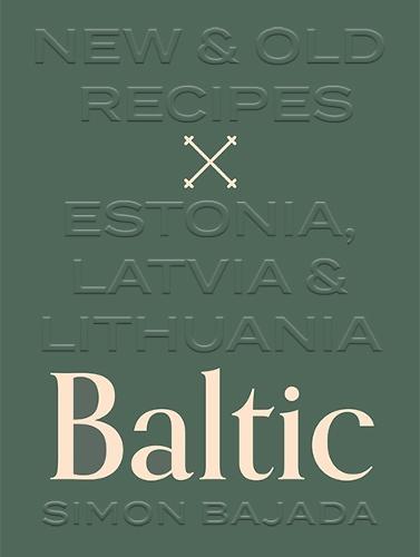 Baltic: New & Old Recipes: Estonia, Latvia & Lithuania (Hardback)
