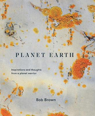 Planet Earth: Inspirations and thoughts from a planet warrior (Hardback)