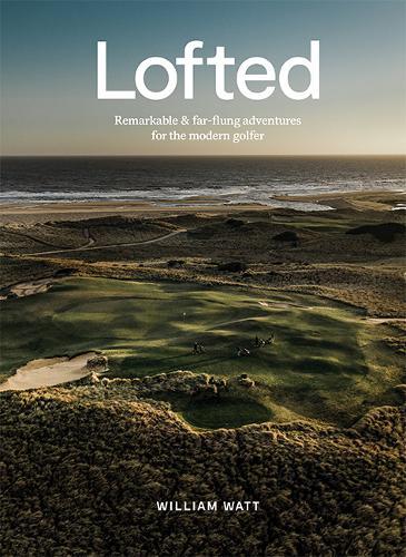 Lofted: Remarkable & Far-flung Adventures for the Modern Golfer (Hardback)