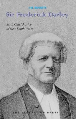 Sir Frederick Darley: Sixth Chief Justice of New South Wales 1886-1910 (Paperback)