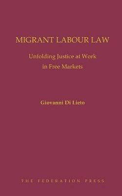 Migrant Labour Law: Unfolding Justice at Work in Free Markets (Hardback)