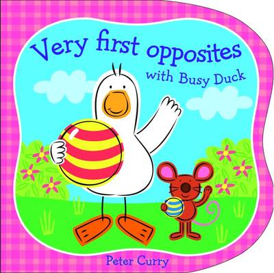 Very First Opposites with Busy Duck (Hardback)
