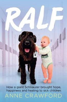 Ralf: How a Giant Schnauzer Brought Hope, Happiness and Healing to Sick Children (Paperback)
