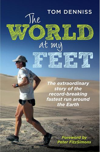 The World at My Feet: The Extraordinary Story of the Record-Breaking Fastest Run Around the Earth (Paperback)