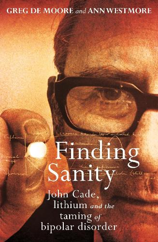 Finding Sanity: John Cade, Lithium and the Taming of Bipolar (Paperback)