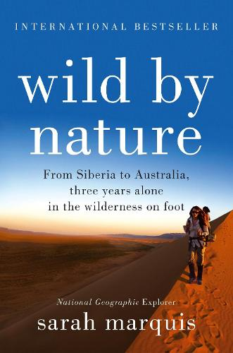 Wild by Nature: From Siberia to Australia, Three Years Alone in the Wilderness on Foot (Paperback)