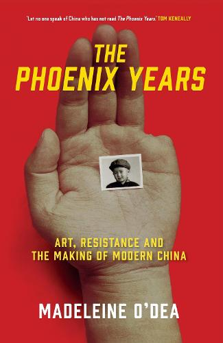The Phoenix Years: Art, Resistance and the Making of Modern China (Paperback)