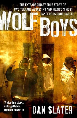 Wolf Boys: The extraordinary true story of two teenage assassins and Mexico's most dangerous drug cartel (Paperback)