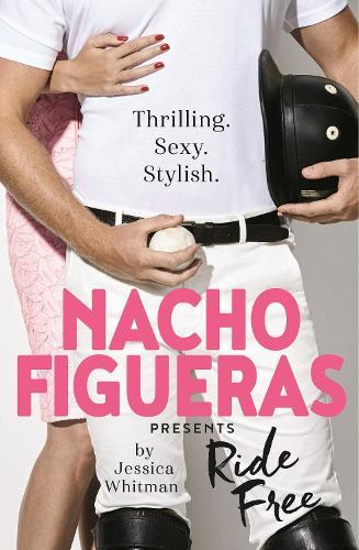 Nacho Figueras presents: Ride Free (The Polo Season Series: 3) - The Polo Season (Paperback)