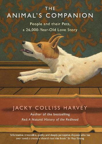 The Animal's Companion: People and their Pets, a 26,000-Year-Old Love Story (Hardback)