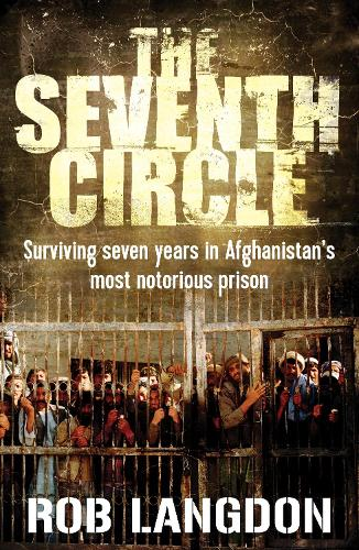 The Seventh Circle: Surviving Seven Years in Afghanistan's Most Notorious Prison (Paperback)