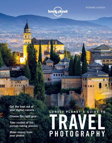 Lonely Planet's Guide to Travel Photography - Lonely Planet (Paperback)