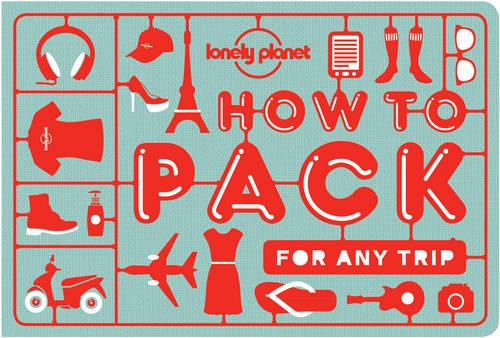 How to Pack for Any Trip - Lonely Planet (Paperback)