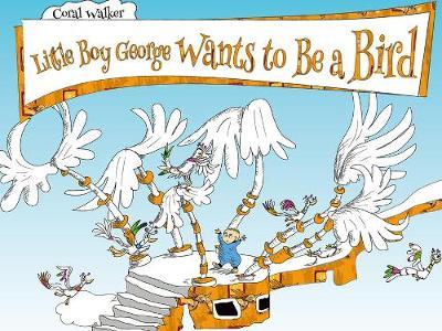 Little Boy George Wants to Be a Bird (Hardback)