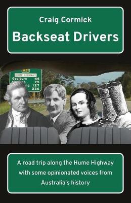Backseat Drivers: A Road Trip Along the Hume Highway with Some Opinionated Voices from Australia's History (Paperback)