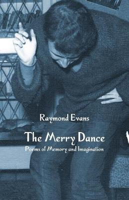 The Merry Dance: Poems of Memory and Imagination (Paperback)