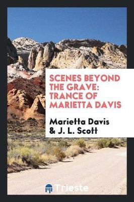 Scenes Beyond the Grave: Trance of Marietta Davis (Paperback)