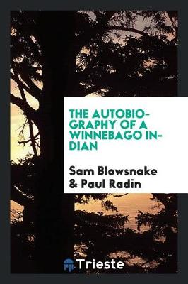 The Autobiography of a Winnebago Indian (Paperback)