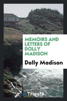 Memoirs and Letters of Dolly Madison (Paperback)