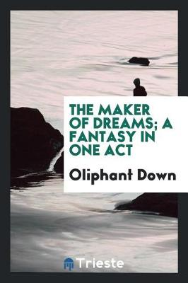 The Maker of Dreams; A Fantasy in One Act (Paperback)