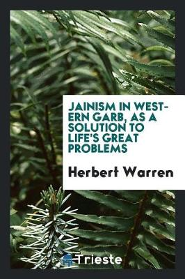 Jainism in Western Garb, as a Solution to Life's Great Problems; (Paperback)