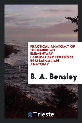 Practical Anatomy of the Rabbit an Elementary Laboratory Textbook in Mammalian Anatomy (Paperback)