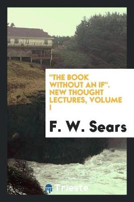 The Book Without an If. New Thought Lectures, Volume I (Paperback)