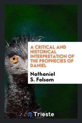 A Critical and Historical Interpretation of the Prophecies of Daniel (Paperback)