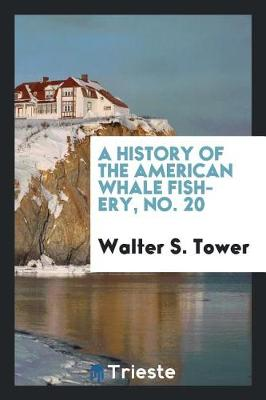 A History of the American Whale Fishery, No. 20 (Paperback)