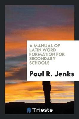 A Manual of Latin Word Formation for Secondary Schools (Paperback)