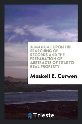 A Manual Upon the Searching of Records and the Preparation of Abstracts of Title to Real Property (Paperback)