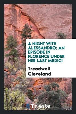 A Night with Alessandro; An Episode in Florence Under Her Last Medici (Paperback)
